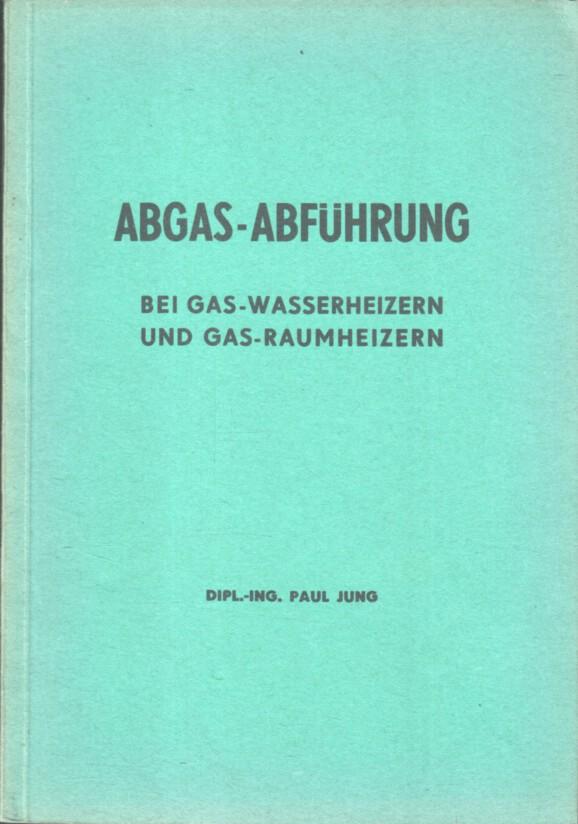 Jung, Paul: Abgas-Abführung bei Gas-Wasserheizern und Gas-Raumheizern : Die Anwendg d. TVR Gas (1950). 3. Aufl.