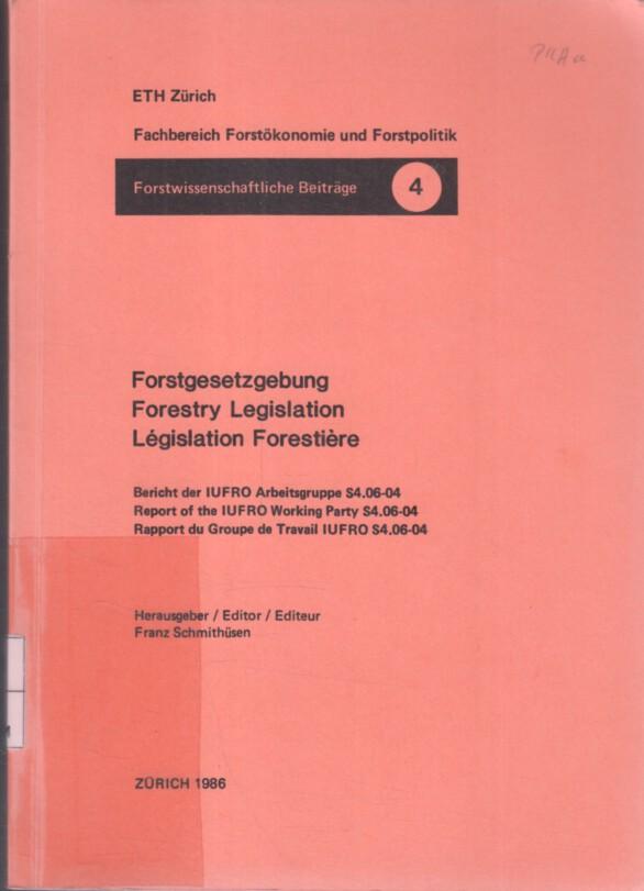 Forstgesetzgebung : Bericht der IUFRO-Arbeitsgruppe S4.08-04 = Forestry legislation. ETH Zürich, Fachbereich Forstökonomik und Forstpolitik. Hrsg. Franz Schmithüsen / Forstwissenschaftliche Beiträge ; Nr. 2