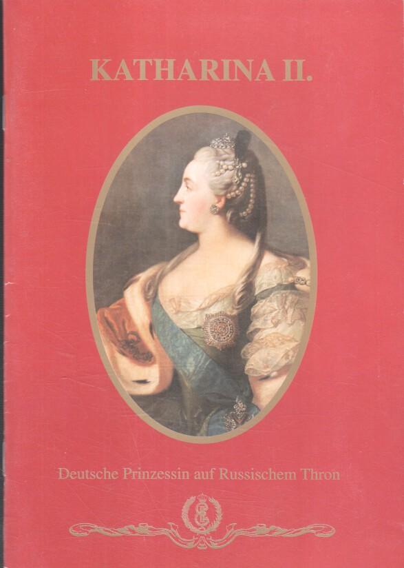 """Katharina II., deutsche Prinzessin auf russischem Thron. [Hrsg.: Internationaler Förderverein """"Katharina II."""" e.V. Zerbst]"""