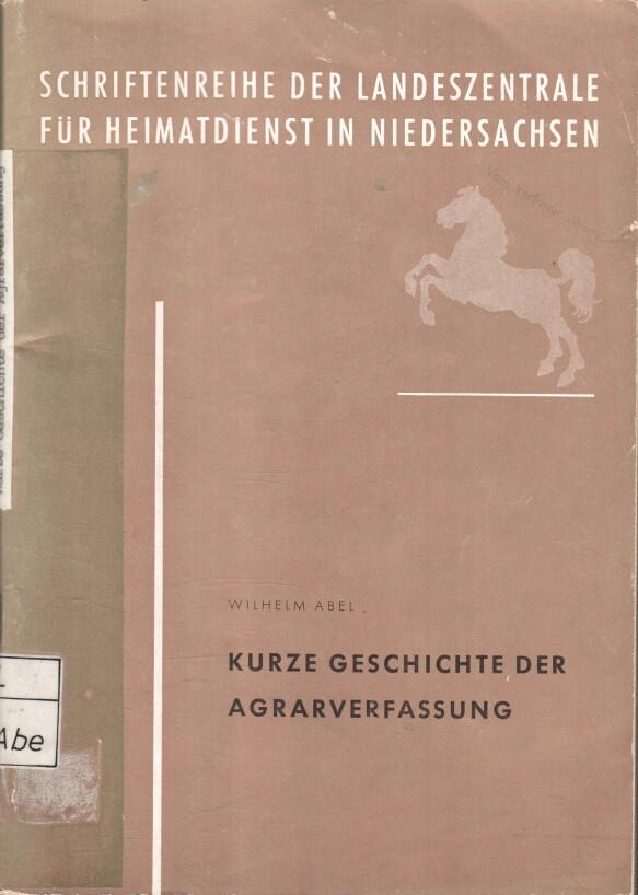 Kurze Geschichte der Agrarverfassung. Schriftenreihe der Landeszentrale für Heimatdienst in Niedersachsen : [Reihe C ; 4. 3]