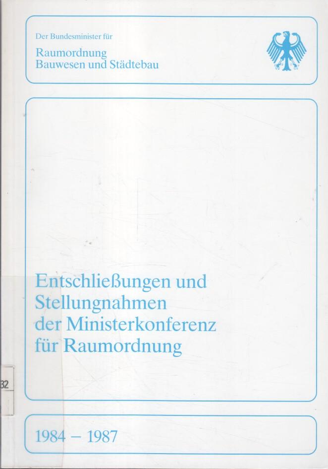 Entschließungen und Stellungnahmen der Ministerkonferenz für Raumordnung. Bundesminister für Raumordnung, Bauwesen und Städtebau