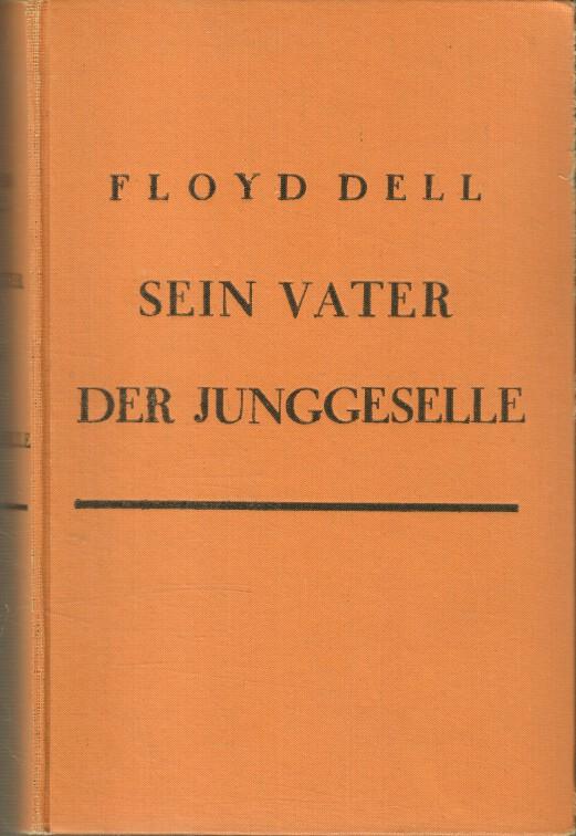 Dell, Floyd und Carl Ehrenstein: Sein Vater, der Junggeselle : Roman. [Aus d. Amerikan. übertr. von Carl Ehrenstein] / Romane der Welt