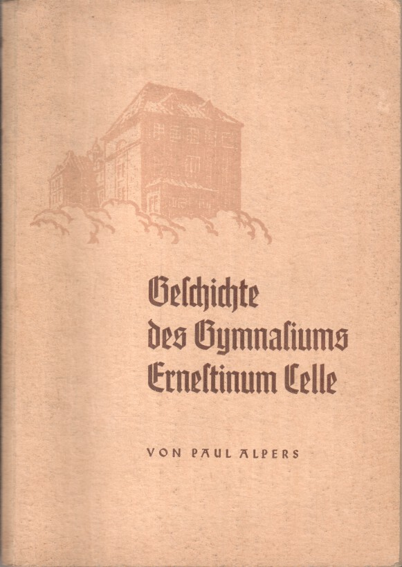 Geschichte des Gymnasiums Ernestinum Celle. 2., erweiterte Aufl.
