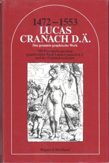 Lucas Cranach d[er] Ä[ltere] : 1472 - 1553; das gesamte graph. Werk; mit Exempeln aus d. graph. Werk Lucas Cranach d. J. u. d. Cranachwerkstatt. Einl.: Johannes Jahn 2. Aufl., 8. - 14. Tsd.