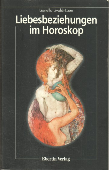 Liebesbeziehungen im Horoskop. [Aus einem Ms. übers. von Christine Ableidinger-Günther] 1. Aufl.