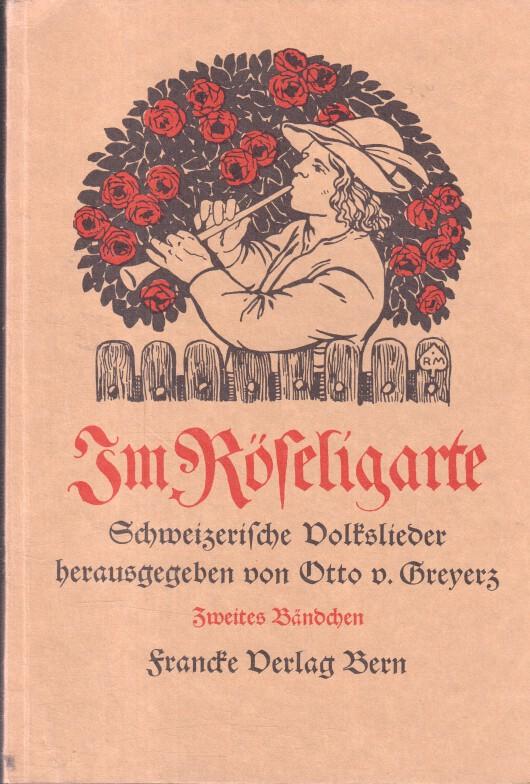 Im Röseligarte. Zweites Bändchen. Schweizerische Volkslieder. REPRINT der Originalausgabe.