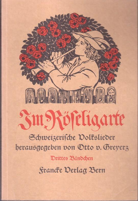 Im Röseligarte. Drittes Bändchen. Schweizerische Volkslieder. REPRINT der Originalausgabe.