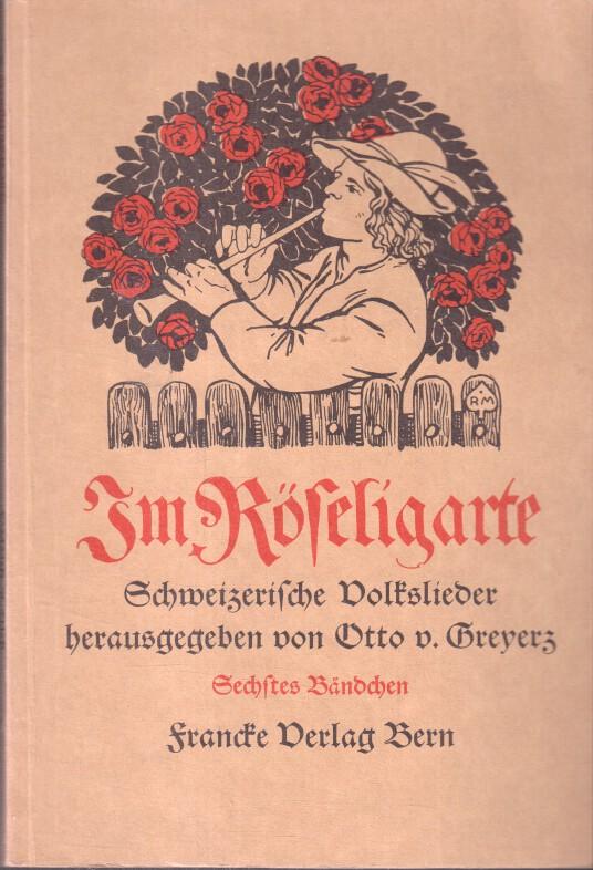 Im Röseligarte. Sechstes Bändchen. Schweizerische Volkslieder. REPRINT der Originalausgabe.