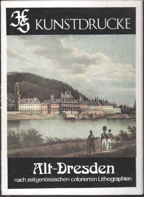 Alt-Dresden : nach zeitgenössischen colorierten Lithographien. HCS-Kunstdrucke