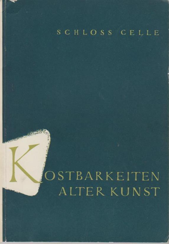 Kostbarkeiten alter Kunst. Ausstellung Schloss Celle, Juli bis Dezember 1954.