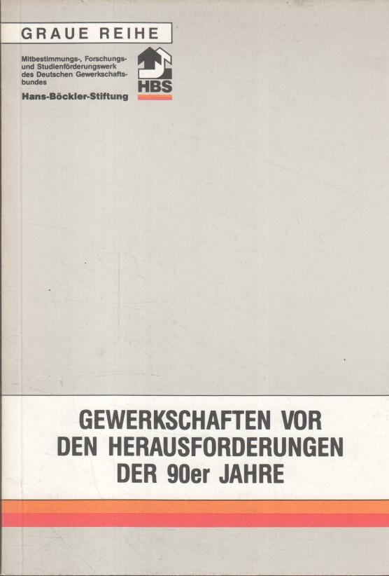Gewerkschaften vor den Herausforderungen der 90er [neunziger] Jahre / [Hrsg.: Hans-Böckler-Stiftung] / Graue Reihe / Hans-Böckler-Stiftung