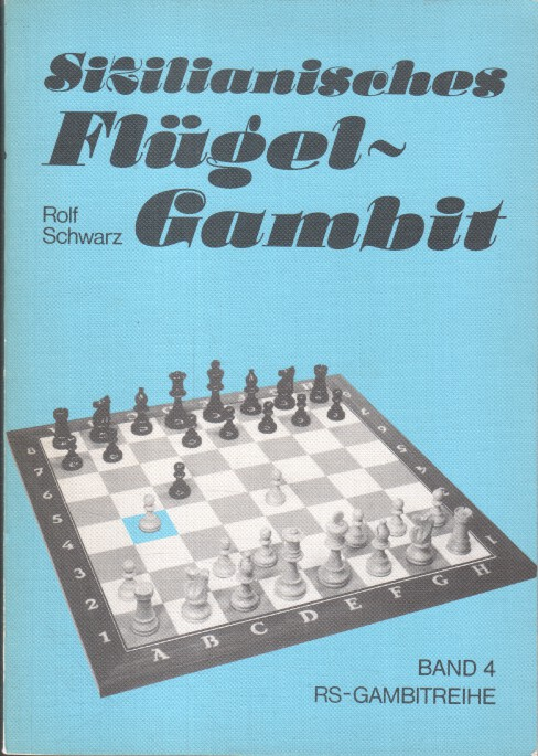 Schwarz, Rolf: Sizilianischer Flügel-Gambit. 2.b2-b4. Keres-Gambit, 3.b-b4 und anderes. Band 4 RS-Gambitreihe.