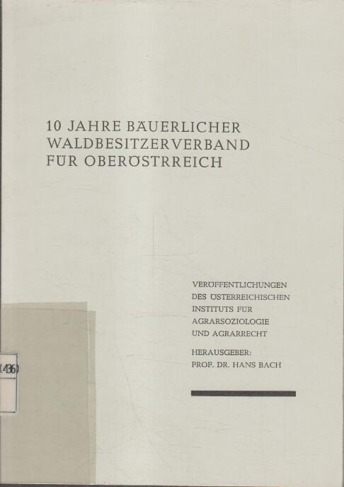 10 Jahre Bäuerlicher Waldbesitzerverband für Oberösterreich.