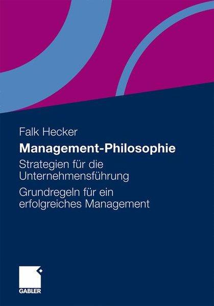 Management-Philosophie: Strategien für die Unternehmensführung - Grundregeln für ein erfolgreiches Management 2012