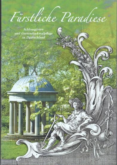 Fürstliche Paradiese : Schlossgärten und Gartendenkmalpflege in Deutschland