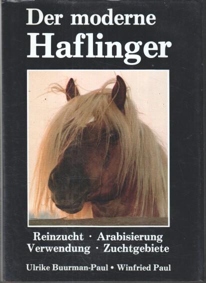 Der moderne Haflinger.  Reinzucht - Arabisierung - Verwendung - Zuchtgebiete.