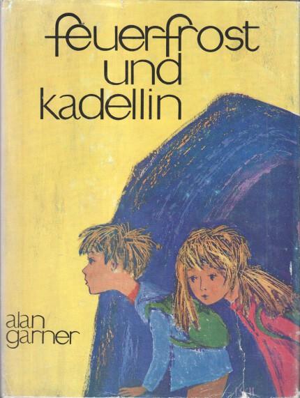 Garner, Alan und Alfred Kuoni: feuerfrost und kadellin / Alan Garner. [Berecht. Übertr. aus d. Engl. von Alfred Kuoni. Ill. von Ingrid Schneider]
