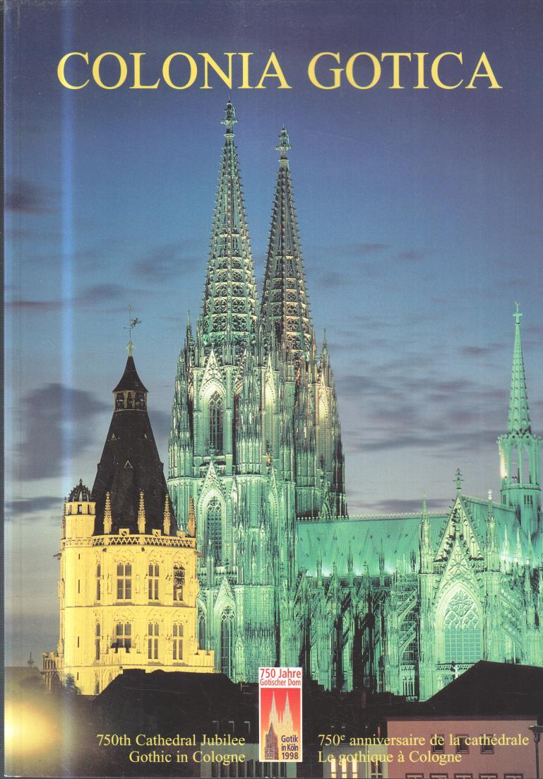 Colonia Gotica . Gotische Architektur in Köln. 750th Cathedral Jubilee. 750 Jahre Gotischer Dom