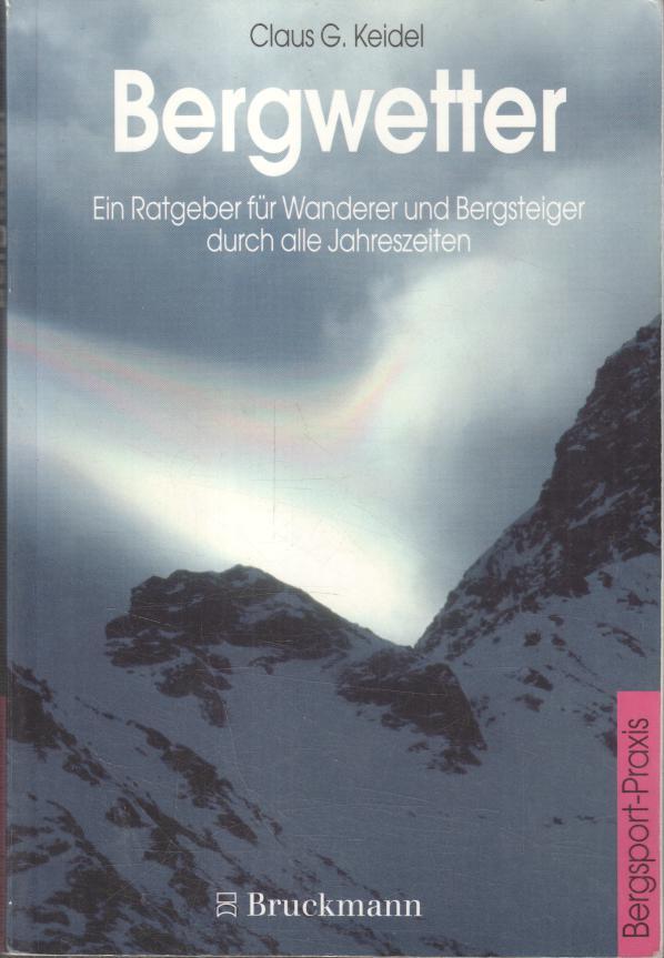 Bergwetter : ein Ratgeber für Wanderer und Bergsteiger durch alle Jahreszeiten / Claus G. Keidel / Bergsport-Praxis