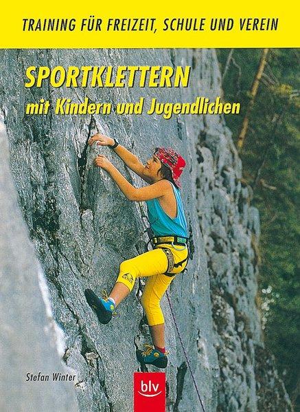 Sportklettern mit Kindern und Jugendlichen : Training für Freizeit, Schule und Verein / Stefan Winter 2., durchges. Aufl.
