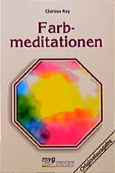 Farbmeditationen / Clarissa Ray / MVG-Paperbacks ; 495