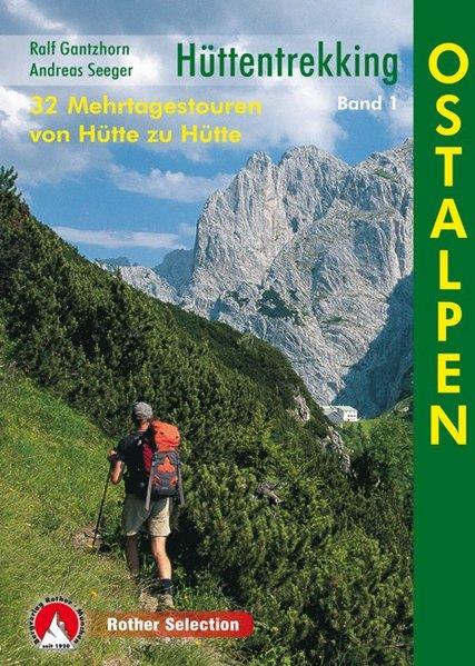 Gantzhorn, Ralf und Andreas Seeger: Gantzhorn, Ralf: Hüttentrekking Teil: Bd. 1., Ostalpen : 30 Mehrtagestouren von Hütte zu Hütte / Ralf Gantzhorn/Andreas Seeger 3. Aufl.
