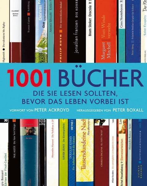 1001 Bücher die Sie lesen sollten, bevor das Leben vorbei ist / Vorw. von Peter Ackroyd. Hrsg. von Peter Boxall. [Übers.: Maja Ueberle ; Thomas Marti] / A Quintet book 1. Aufl.