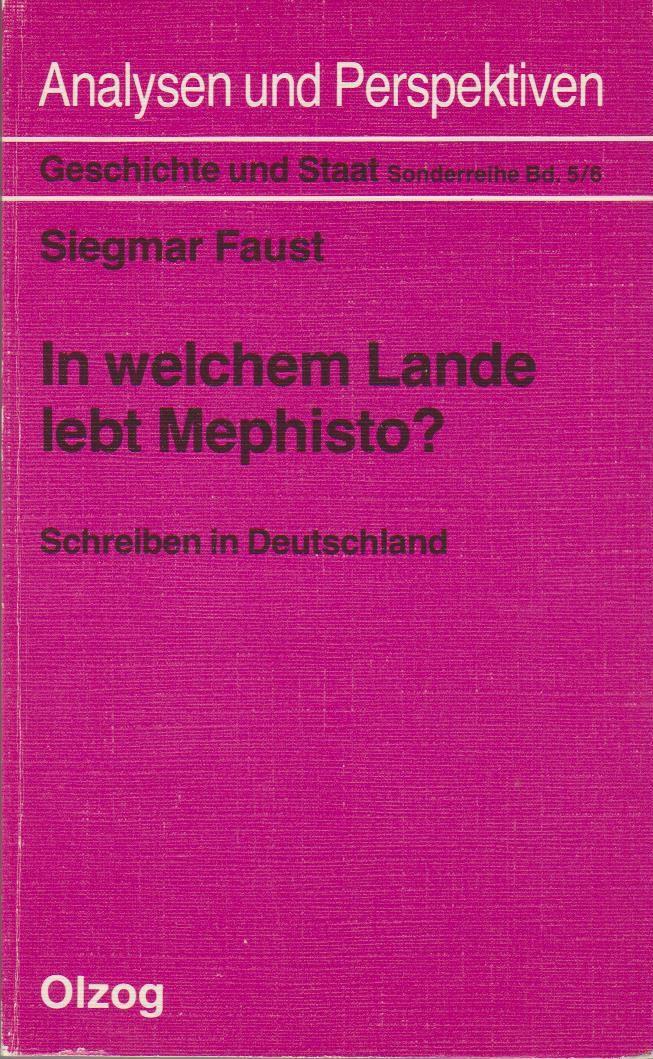 In welchem Lande lebt Mephisto? : Schreiben in Deutschland. Siegmar Faust / Geschichte und Staat / Sonderreihe Analysen und Perspektiven ; Bd. 5/6 Orig.-Ausg.