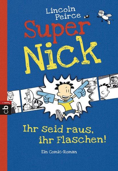 Super Nick - Ihr seid raus, ihr Flaschen! : [ein Comic-Roman] / Lincoln Peirce. Aus dem Amerikan. von Bettina Spangler 1. Aufl.
