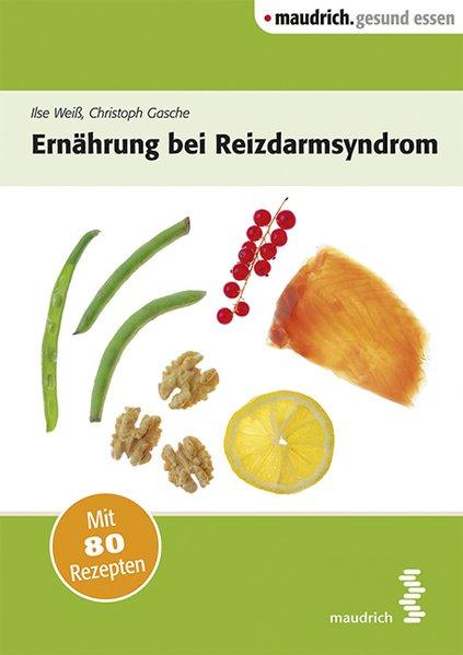 Ernährung bei Reizdarmsyndrom : mit 80 Rezepten / Ilse Weiß ; Christoph Gasche / Maudrich.gesund essen 1.