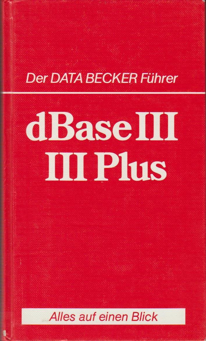 dBase III, III Plus / Martin Albrecht / Der Data-Becker-Führer 3., überarb. und erw. Aufl.