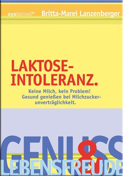 Laktose-Intoleranz : keine Milch, kein Problem! Gesund genießen bei Milchzuckerunverträglichkeit / Britta-Marei Lanzenberger 1. Aufl.