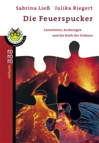 Die Feuerspucker : Lavaströme, Ascheregen und die Kraft der Vulkane / Sabrina Ließ ; Julika Riegert / Rororo ; 21218 : rororo Rotfuchs : Science & Fun Orig.-Ausg.