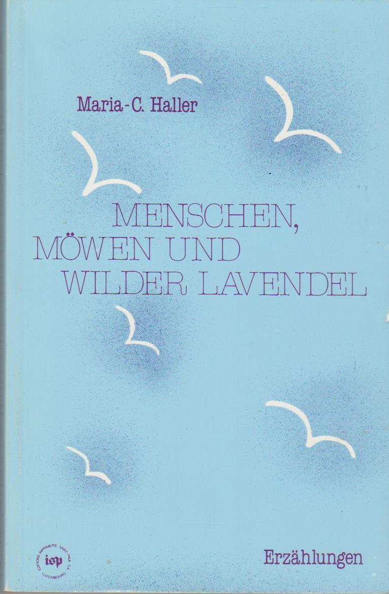 Menschen, Möwen und wilder Lavendel : Erzählungen. Maria-C. Haller