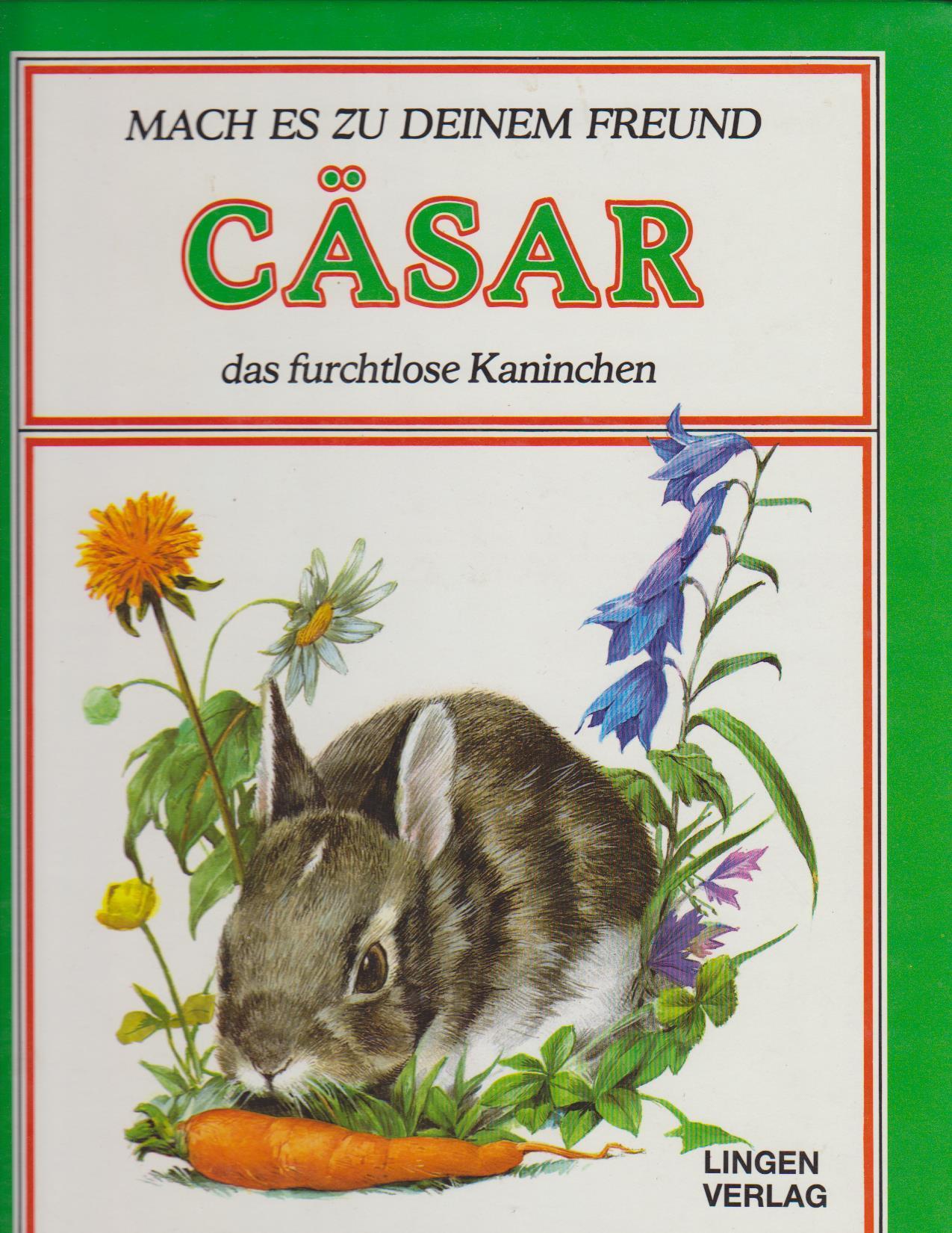 Cäsar, das furchtlose Kaninchen / [Ill.: Nemo. Dt. Adaptation: Hanny Bezzola-Kung] / Mach es zu deinem Freund