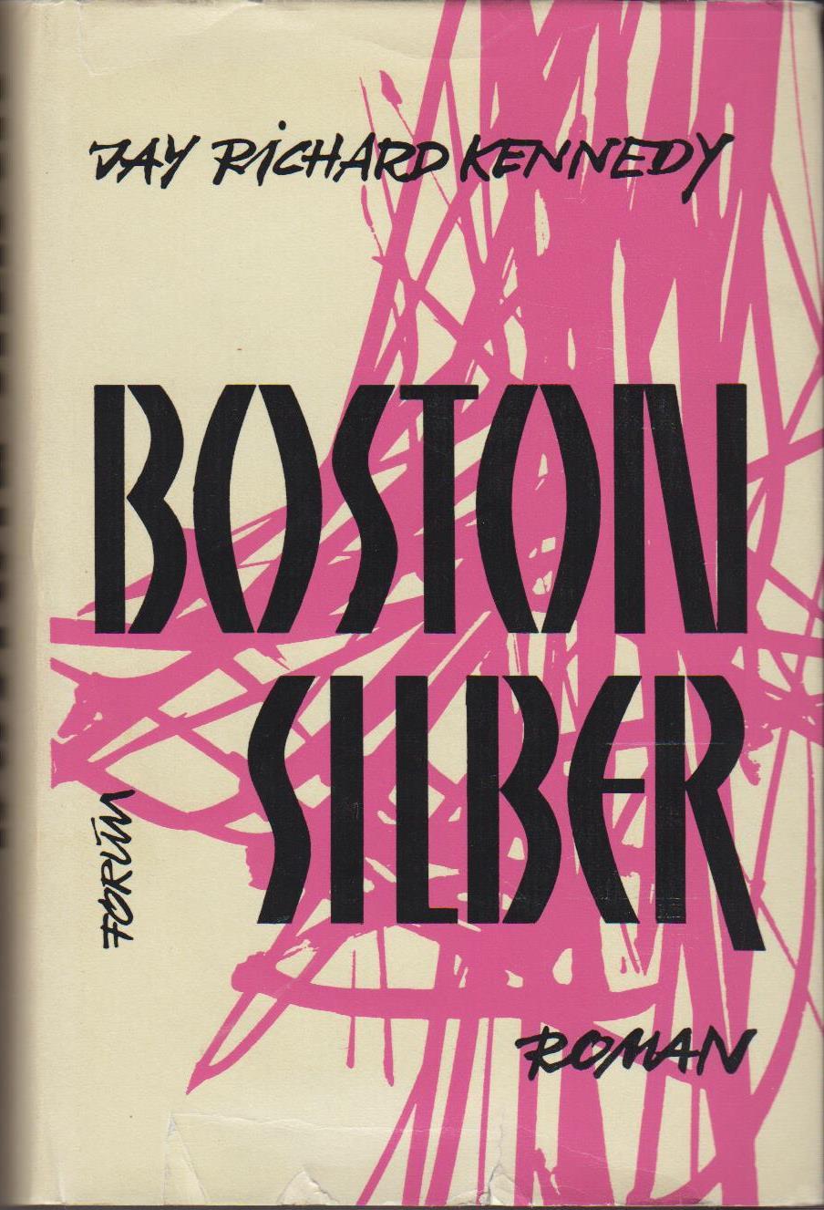 Boston Silber : Roman / Jay Richard Kennedy. [Übers. v. Grete Friedmann]