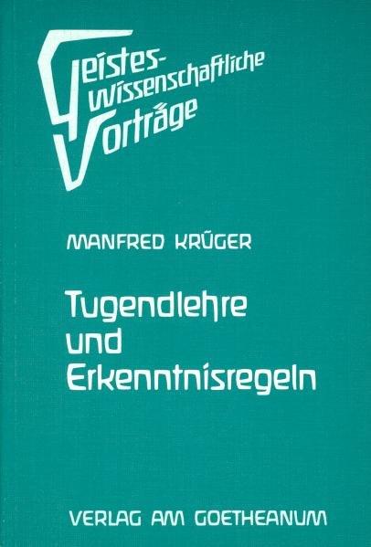 Tugendlehre und Erkenntnisregeln : Verzauberung u. Erlösung d. Elementarwesen / Manfred Krüger / Geisteswissenschaftliche Vorträge ; Nr. 20