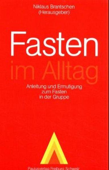 Fasten im Alltag : Anleitung u. Ermutigung zum Fasten in d. Gruppe / Niklaus Brantschen (Hrsg.) u. Oekumen. Gruppe für Erwachsenenbildung, Steinhausen