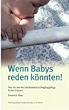 Wenn Babys reden könnten! : was wir aus drei Jahrhunderten Säuglingspflege lernen können / Friedrich Manz. Förderergesellschaft Kinderernährung e.V., Dortmund