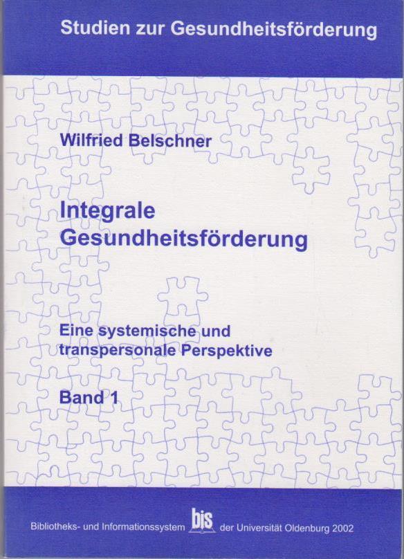 Belschner, Wilfried: Integrale Gesundheitsförderung Teil: Bd. 1 / Studien zur Gesundheitsförderung ; Bd. 3