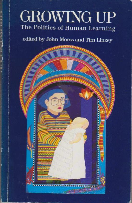 Morss, John und Tim Linzey: Growing Up: The Politics of Human Learning    Foto des Verkäufers    Größeres Bild ansehen  Growing Up: The Politics of Human Learning.