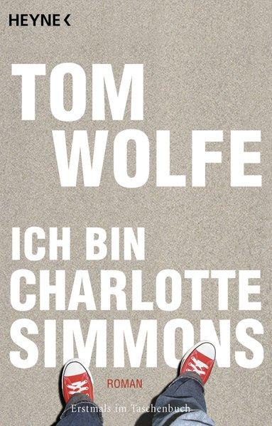 Ich bin Charlotte Simmons : Roman / Tom Wolfe. Aus dem amerikan. Engl. von Walter Ahlers Vollst. dt. Taschenbuchausg.