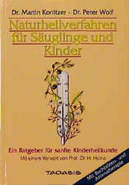 Naturheilverfahren für Säuglinge und Kinder : ein Ratgeber für sanfte Kinderheilkunde / Martin Konitzer ; Peter Wolf Orig.-Ausg.