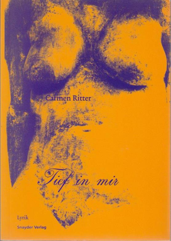 Tief in mir : Lyrik und Prosa / Carmen Ritter 1. Aufl.