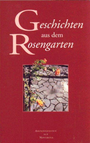 Geschichten aus dem Rosengarten Teil: 1., Abenddienste in Noverosa : C - D - Lectorium Rosicrucianum