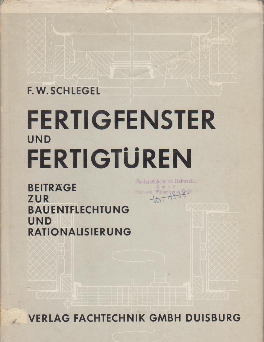 Schlegel, Friedrich Werner: Fertigfenster und Fertigtüren : Beiträge z. Bauentflechtung u. Rationalisierung / F. W. Schlegel