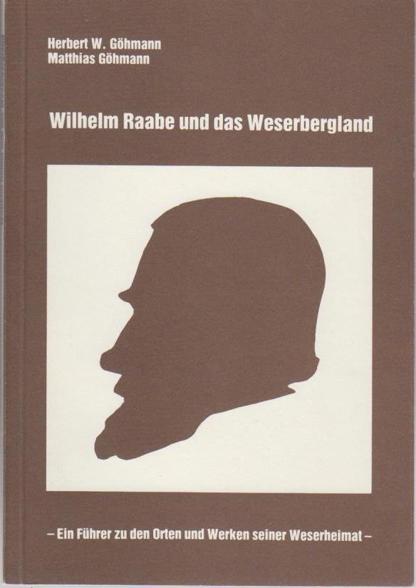 Wilhelm Raabe und das Weserbergland : e. Führer zu d. Orten u. Werken seiner Weserheimat