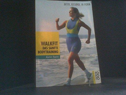 Walkfit. Aktiv, gesund, in Form. Das sanfte Bodytraining. Dt. Erstausg.
