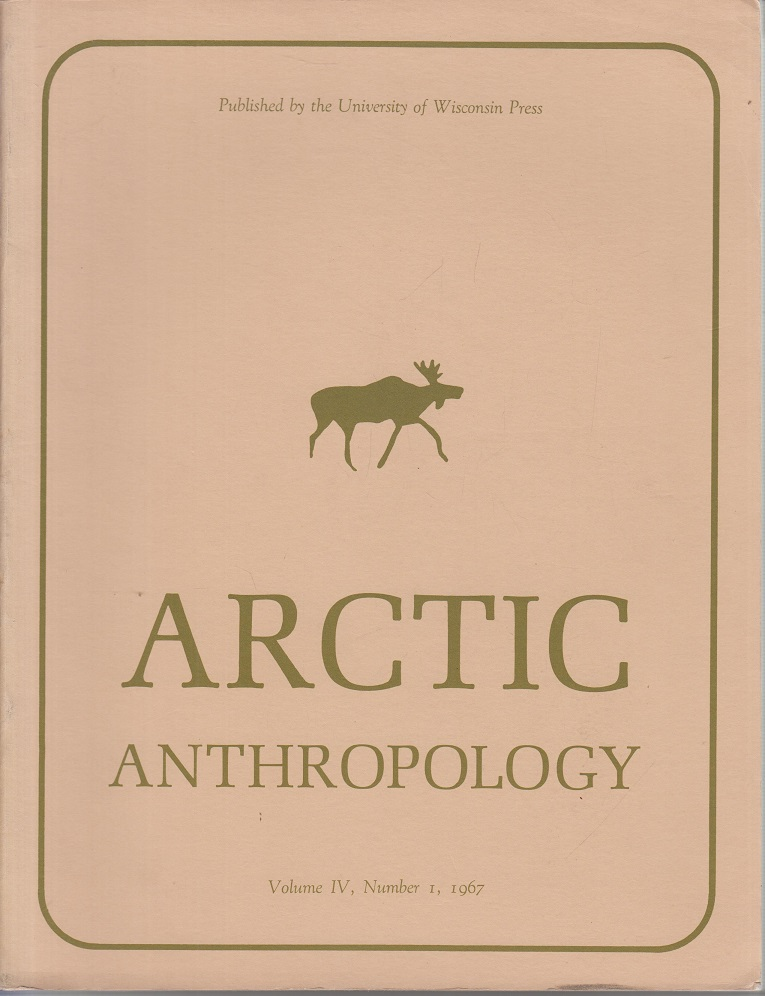 Arctic Anthropology. Vol. IV, No. 1, 1967. An international journal devoted to all aspects of the science of man in the arctic, subarctic and contiguous regions of the world both past and present.