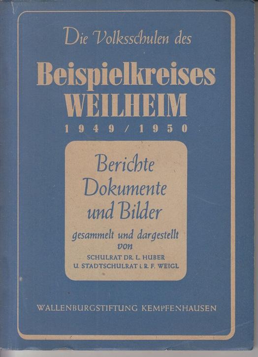 Huber, L. und F. Weigel Die Volksschulen des Beispielkreises Weilheim 1949/1950 Berichte, Dokumente und Bilder.